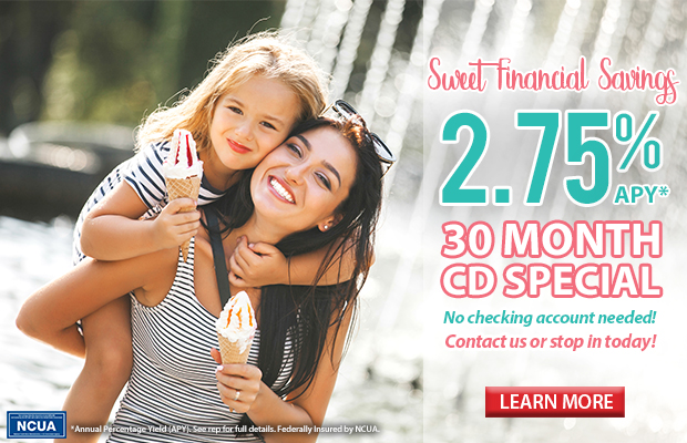 Sweet Financial Savings. 2.75% APY* 30 month CD special. No checking account needed! Contact us or stop in today. Click here to learn more.