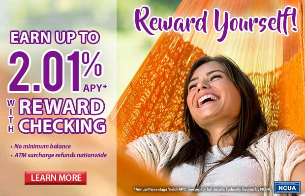 REWARD YOURSELF! Earn up to 2.01% APY* with REWARDchecking. No minimum balance. ATM surcharge refunds nationwide. Click here to learn more.