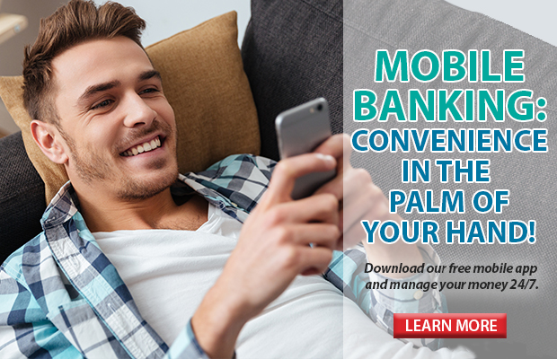 Mobile Banking: Convenience in the Palm of Your Hand. Download our free mobile app and manage your money 24/7. Click here to learn more.