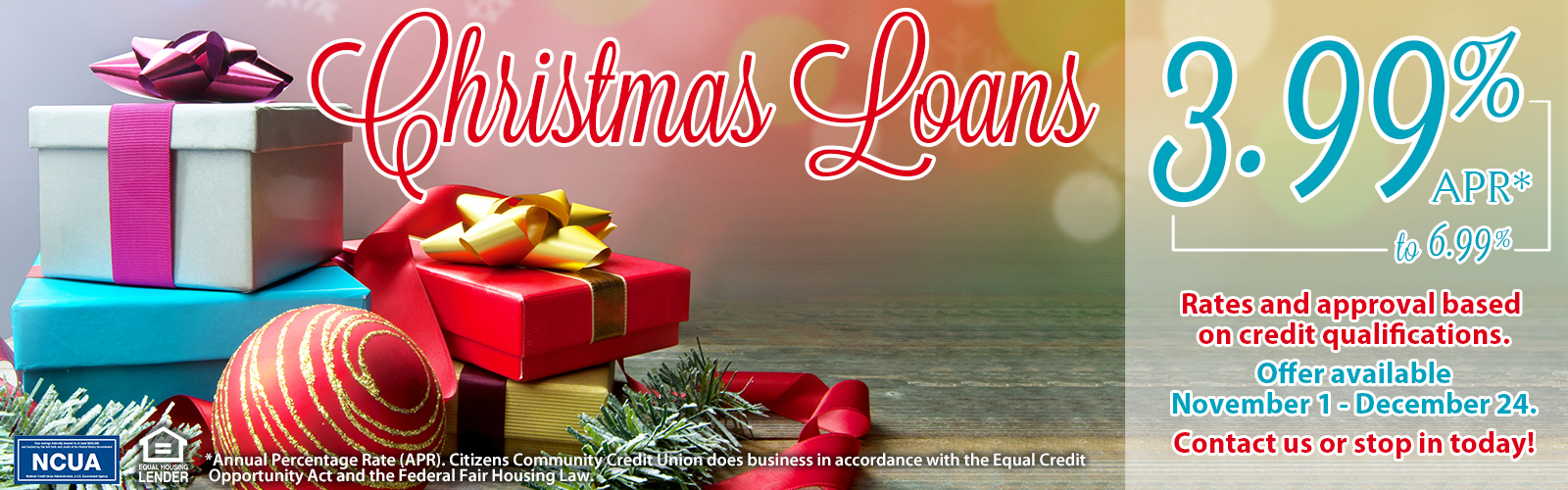 Christmas loans now available. Contact us or stop in today for more information!