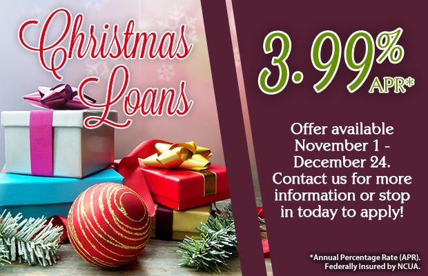 Christmas Loans available November 1 - December 24. Call us for more information or stop in to apply!