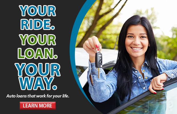 Your Ride. Your Loan. Your Way. Auto Loans that Work for Your Life. Learn More.