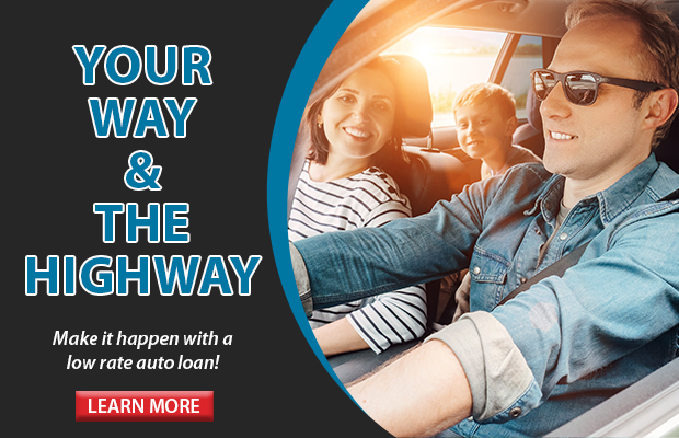 Your Way and the Highway. Make it happen with a low rate auto loan. Click here for more information!