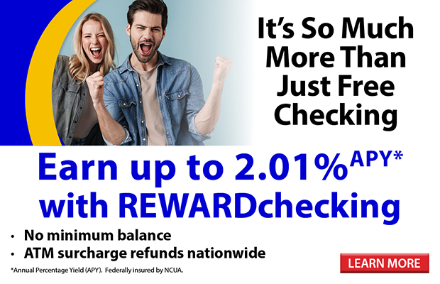 It's so much more than just free checking. Earn up to 2.01% APY* with REWARDchecking. Click here for more information.