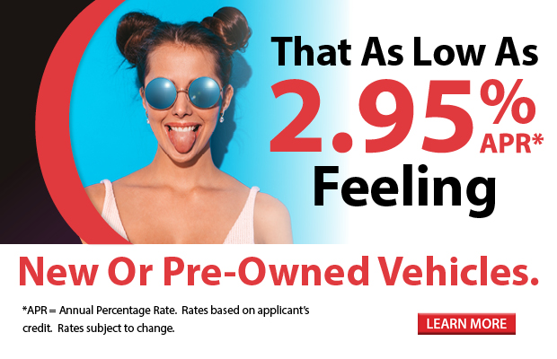 That 2.95% APR* Feeling. New or Pre-Owned Vehicles. Click Here to Learn More.